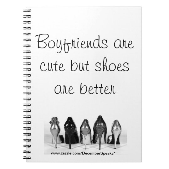 Boyfriends are cute but shoes are better notebooks