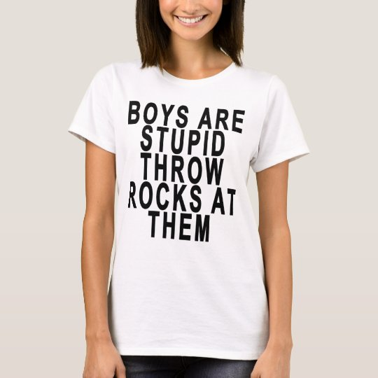BOYS ARE STUPID THROW ROCKS AT THEM.png T-Shirt