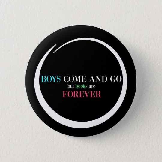 Boys Come and Go But Books are Forever 6 Cm Round Badge