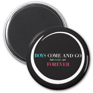 Boys Come and Go But Books are Forever Magnet