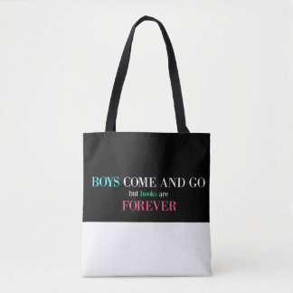 Boys Come And Go, But Books Are Forever Tote Bag