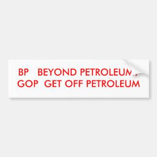 BP   BEYOND PETROLEUM?GOP  GET OFF PETROLEUM BUMPER STICKER