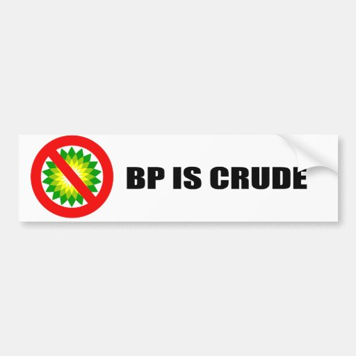 BP IS CRUDE BUMPER STICKERS