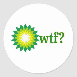 BP OIL SPILL WTF ROUND STICKER