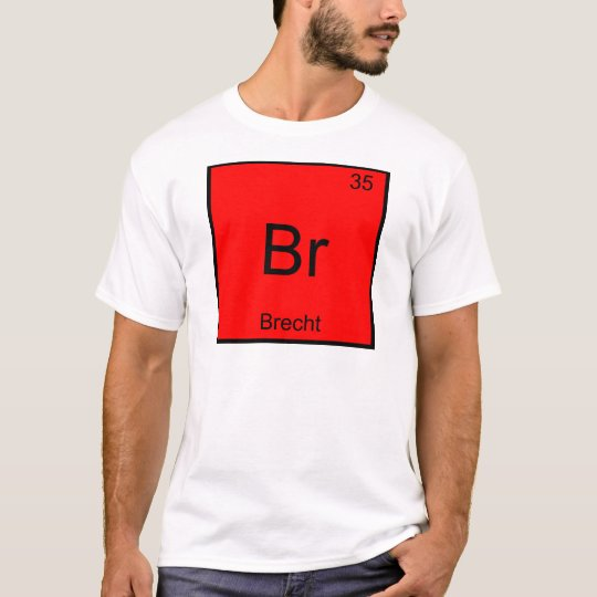 Br - Brecht Funny Chemistry Element Symbol T-Shirt