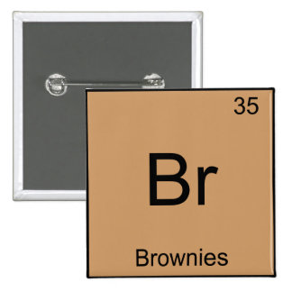 Br - Brownies Funny Chemistry Element Symbol Tee Pin