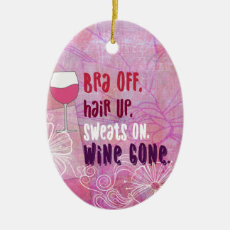 Bra Off, Hair Up, Sweats On, Wine Gone Christmas Ornament