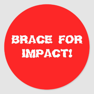 BRACE FOR IMPACT! ROUND STICKER