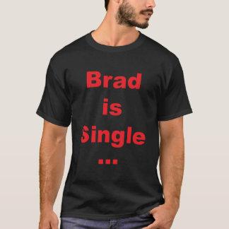 Brad is Single... T-Shirt