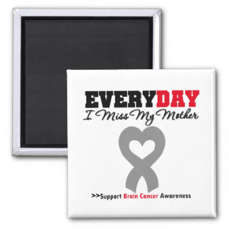 Brain Cancer Every Day I Miss My Mother Fridge Magnets