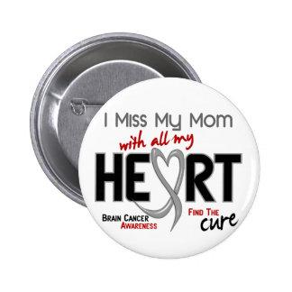 Brain Cancer I MISS MY MOM 6 Cm Round Badge