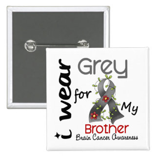 Brain Cancer I Wear Grey For My Brother 43 15 Cm Square Badge