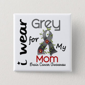 Brain Cancer I Wear Grey For My Mom 43 15 Cm Square Badge