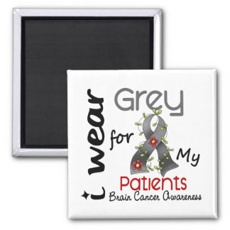 Brain Cancer I Wear Grey For My Patients 43 Magnet