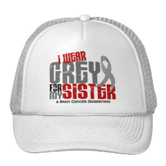 Brain Cancer I Wear Grey For My Sister 6.2 Trucker Hats