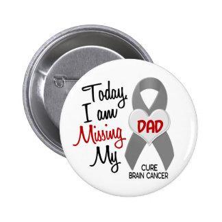 Brain Cancer Missing Miss My Dad 1 6 Cm Round Badge