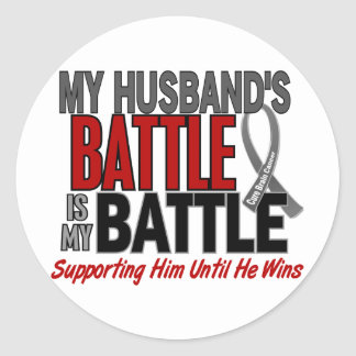 Brain Cancer MY BATTLE TOO 1 Husband Classic Round Sticker