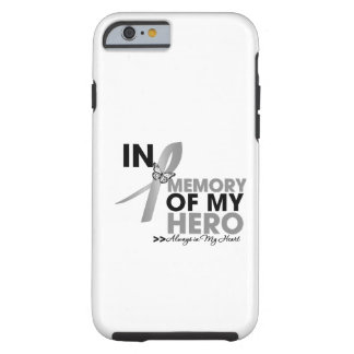 Brain Cancer Tribute In Memory of My Hero Tough iPhone 6 Case