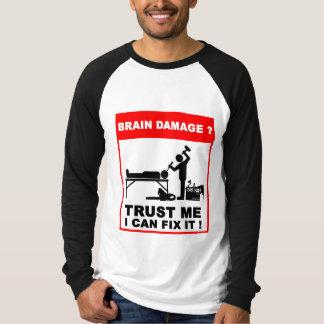 Brain damage,Trust me, I can fix it! T-Shirt