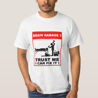 Brain damage? Trust me, I can fix it! T-Shirt