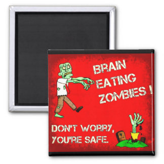 Brain Eating Zombies ! Don't Worry, You're Safe. Square Magnet