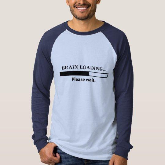 Brain loading...please wait. T-Shirt