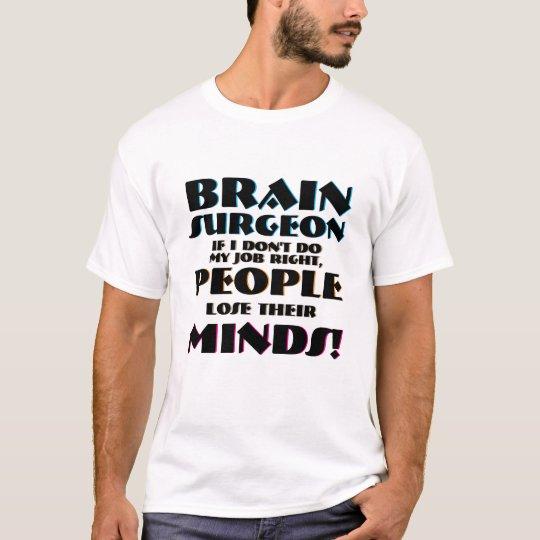 Brain Surgeon Neurosurgeon People Losing Minds T-Shirt
