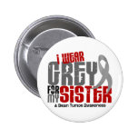 Brain Tumour I Wear Grey For My Sister 6.2 Button