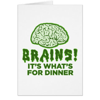 Brains It s What s For Dinner Greeting Card