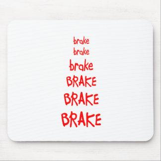 brake brake brake BRAKE BRAKE BRAKE Mouse Mat