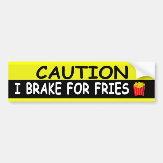 Brake For FRIES Bumper Sticker