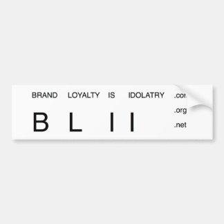 Brand Loyalty Is Idolatry (BLII) Bumper Sticker