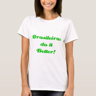 Brasileiras do it Better! T-Shirt