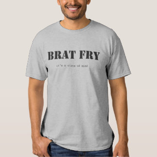 Brat Fry - it's a state of mind tshirt