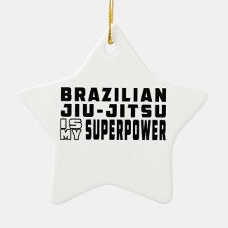 Brazilian Jiu-Jitsu is my superpower Ceramic Star Decoration