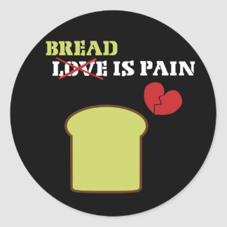 Bread Is Pain Classic Round Sticker