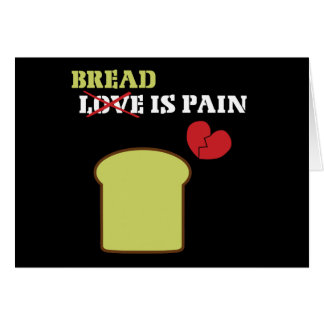Bread Is Pain Greeting Card