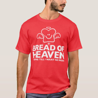 Bread Of Heaven T-Shirt