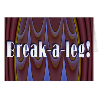 Break-a-leg! Greeting Card