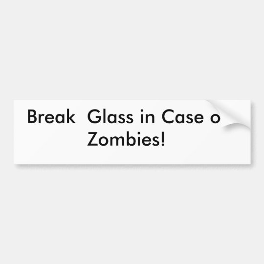 Break  Glass in Case of Zombies! sticker