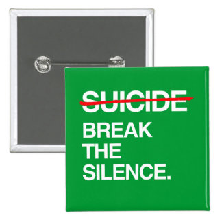 BREAK THE SILENCE ON SUICIDE BUTTONS