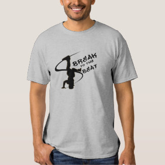 Break To The Beat T Shirts