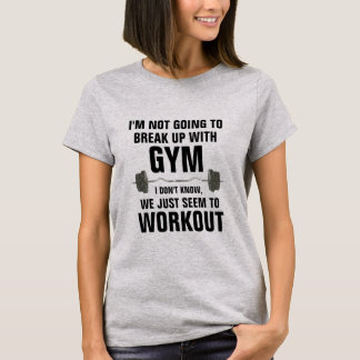 Break Up with Gym Funny Workout Shirt