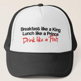 Breakfast like a king, lunch like a prince, drink trucker hat