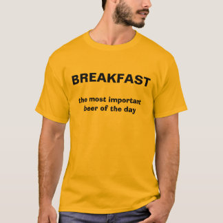 BREAKFAST, the most important beer of the day T-Shirt