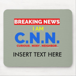 Breaking News: I am Curious Nosy Neighbor (C.N.N.) Mouse Pad