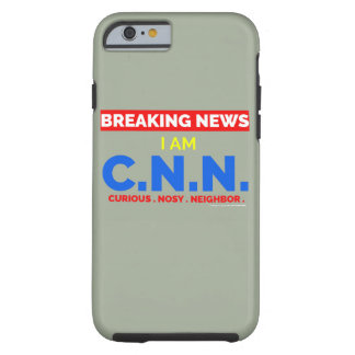 Breaking News: I am Curious Nosy Neighbor (C.N.N.) Tough iPhone 6 Case