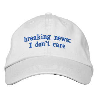 Breaking News: I Don't Care Embroidered Baseball Cap