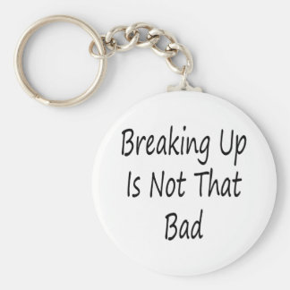 Breaking Up Is Not That Bad Basic Round Button Key Ring