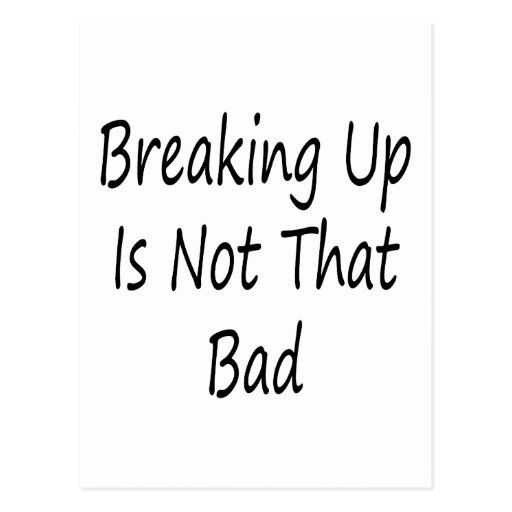 Breaking Up Is Not That Bad Post Cards